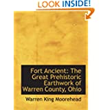 Fort Ancient: The Great Prehistoric Earthwork of Warren County, Ohio