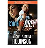 img - for [ [ [ Color Me Grey (Zane Presents) [ COLOR ME GREY (ZANE PRESENTS) ] By Robinson, Michelle Janine ( Author )Jun-01-2010 Paperback book / textbook / text book