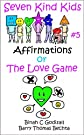 Affirmations or The Love Game (Seven Kind Kids)