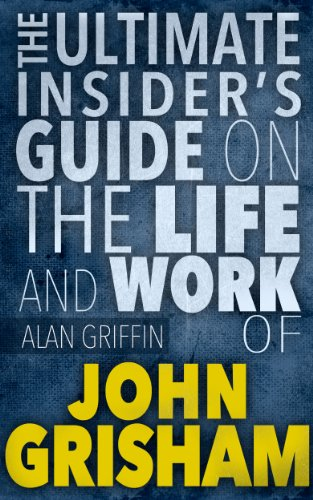 A. Griffin - John Grisham :The Ultimate Insider's Guide On The Life And Work of John Grisham (John Grisham, John Grisham books, John Grisham kindle books,John Grisham 2013,John Grisham 2014, John Grisham kindle)