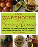 From Warehouse to Your House: More Than 250 Simple, Spectacular Recipes to Cook, Store, and Share When You Buy in Quantity (0743275055) by Sampson, Sally