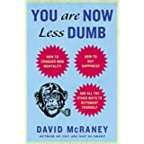 You Are Now Less Dumb: How to Conquer Mob Mentality, How to Buy Happiness, and Allthe Other Ways to Outsmart Yourself ~ David McRaney