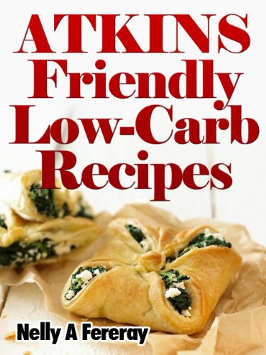 Atkins Friendly Low-Carb Recipes by Nelly A Fereray