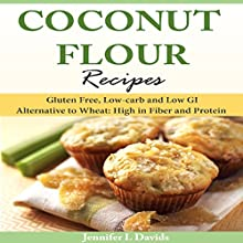 Coconut Flour Recipes: Gluten Free, Low-Carb, and Low GI Alternative to Wheat: High in Fiber and Protein (       UNABRIDGED) by Jennifer L. Davids Narrated by Kathy Vogel
