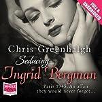 Seducing Ingrid Bergman   Chris Greenhalgh