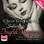 Seducing Ingrid Bergman | [Chris Greenhalgh]