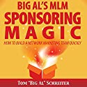 Big Al's MLM Sponsoring Magic: How to Build a Network Marketing Team Quickly Hörbuch von Tom