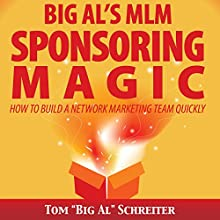 Big Al's MLM Sponsoring Magic: How to Build a Network Marketing Team Quickly (       UNABRIDGED) by Tom