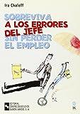 SOBREVIVA A LOS ERRORES DEL JEFE SIN PERDER EL EMPLEO (8480046155) by Ira Chaleff