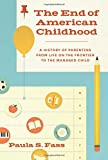 "Paula S. Fass, ""The End of American Childhood: A History of Parenting from Life on the Frontier to the Managed Child"" (Princeton UP, 2016)"