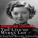 American Legends: The Life of Myrna Loy Audiobook by  Charles River Editors Narrated by Bambi Lynn Augustin