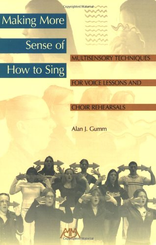 Making More Sense of How to Sing: Multisensory Techniques for Voice Lessons and Choir Rehearsals