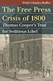 The Free Press Crisis of 1800: Thomas Cooper's Trial for Seditious Libel (Landmark Law Cases and American Society)