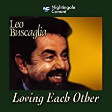 Loving Each Other Speech by Leo Buscaglia Narrated by Leo Buscaglia