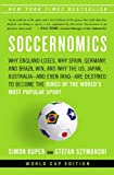 Soccernomics: Why England Loses, Why Spain, Germany, and Brazil Win, and Why the U.S., Japan, Australia�and Even Iraq�Are Destined to Become the Kings of the World's Most Popular Sport