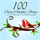 100 Classic Christmas Songs (100% Real Christmas Tunes, 100% Real Christmas Favourites!)