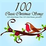 100 Classic Christmas Songs (100% Rea...