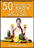 50 Things to Know to Stick to a Diet: Quick and Effective Ways to Stay Motivated for Better Health