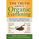 The Truth About Organic Gardening: Benefits, Drawbacks, and the Bottom Line ~ Jeff Gillman