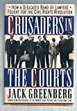 Crusaders in the Courts: How a Dedicated Band of Lawyers Fought for the Civil Rights Revolution