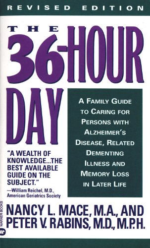 The 36-Hour Day: A Family Guide to Caring for Persons with Alzheimer Disease, Related Dementing Illnesses, and Memory Lo