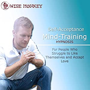 Self-Acceptance Mind-Training Hypnosis: For People Who Struggle to Like Themselves and Accept Love Audiobook