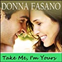 Take Me, I'm Yours (       UNABRIDGED) by Donna Fasano Narrated by Barbara-Ann Horne