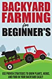 Backyard Farming for Beginners Vol.2 -  Use Proven Strategies to Grow Plants, Herbs, and Food in Your Backyard Easily (Best Guide To Grow Organic Plants ... Farming, Backyard Farming Strategies)