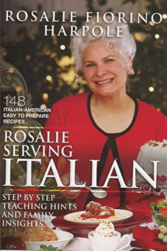 Rosalie Serving Italian : Italian-American Easy To Prepare Recipes, Italian Cookbook by Rosalie Fiorino Harpole