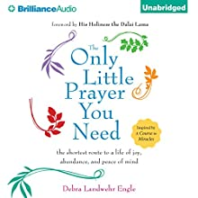 The Only Little Prayer You Need,: The Shortest Route to a Life of Joy, Abundance, and Peace of Mind (       UNABRIDGED) by Debra Landwehr Engle Narrated by Debra Landwehr Engle