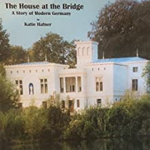 The House at the Bridge: A Story of Modern Germany (       UNABRIDGED) by Katie Hafner Narrated by Pamela Wolken