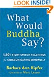 What Would Buddha Say?: 1,501 Right-S...