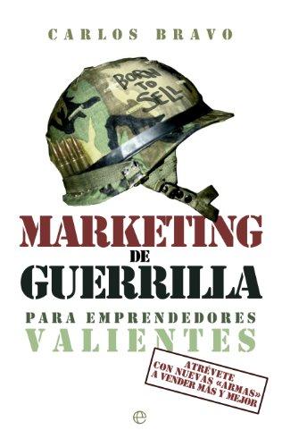 Carlos Bravo - Marketing de guerrilla para emprendedores valientes
