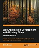 Web Application Development With R Using Shiny: Integrate the Power of R With the Simplicity of Shiny to Deliver Cutting-e...