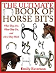 The Ultimate Book of Horse Bits: What...