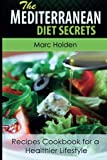 Mediterranean Diet Secrets: Recipes Cookbook for a Healthier Lifestyle