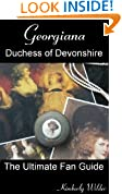 Georgiana, Duchess of Devonshire: The Ultimate Fan Guide