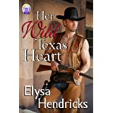 HER WILD TEXAS HEART ~ Elysa Hendricks