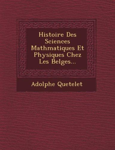 Histoire Des Sciences Mathmatiques Et Physiques Chez Les Belges... (French Edition)