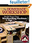The Homemade Workshop: Build Your Own...