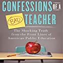 Confessions of a Bad Teacher: The Shocking Truth from the Front Lines of American Public Education Audiobook by John Owens Narrated by James Killavey