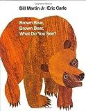 By Bill Martin Jr., Eric Carle: Brown Bear, Brown Bear, What Do You See?