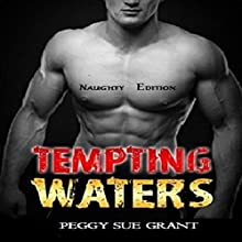 Tempting Waters, Naughty Edition Audiobook by Peggy Sue Grant Narrated by Cait The-Great