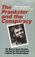 The Prankster and the Conspiracy: The Story of Kerry Thornley and How He Met Oswald and Inspired the Counterculture