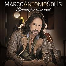 Marco Antonio Solis - Gracias Por Estar Aquí