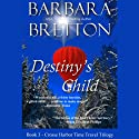Destiny's Child: The Crosse Harbor Time Travel Trilogy, Book 3 Audiobook by Barbara Bretton Narrated by Janine Hegarty