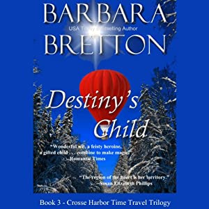 Destiny's Child: The Crosse Harbor Time Travel Trilogy, Book 3 | [Barbara Bretton]
