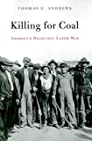 Killing for Coal: Americas Deadliest Labor War