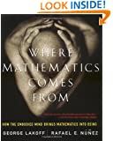 Where Mathematics Come From: How The Embodied Mind Brings Mathematics Into Being