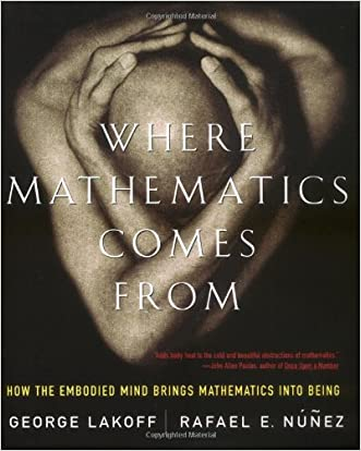 Where Mathematics Come From: How The Embodied Mind Brings Mathematics Into Being written by George Lakoff